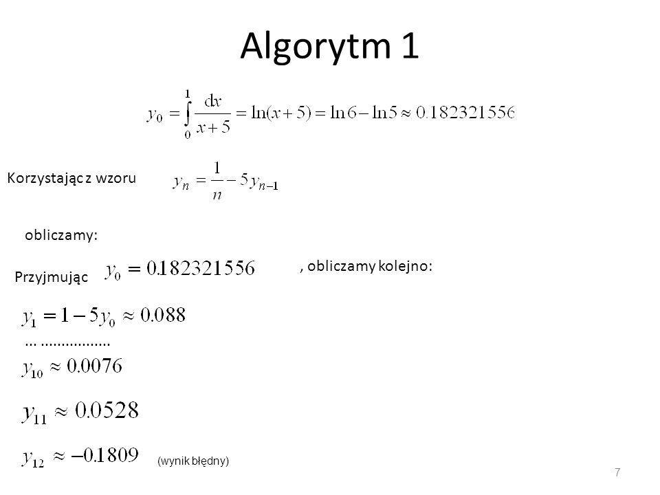 Algorytm 1 Korzystając z wzoru obliczamy: , obliczamy kolejno: