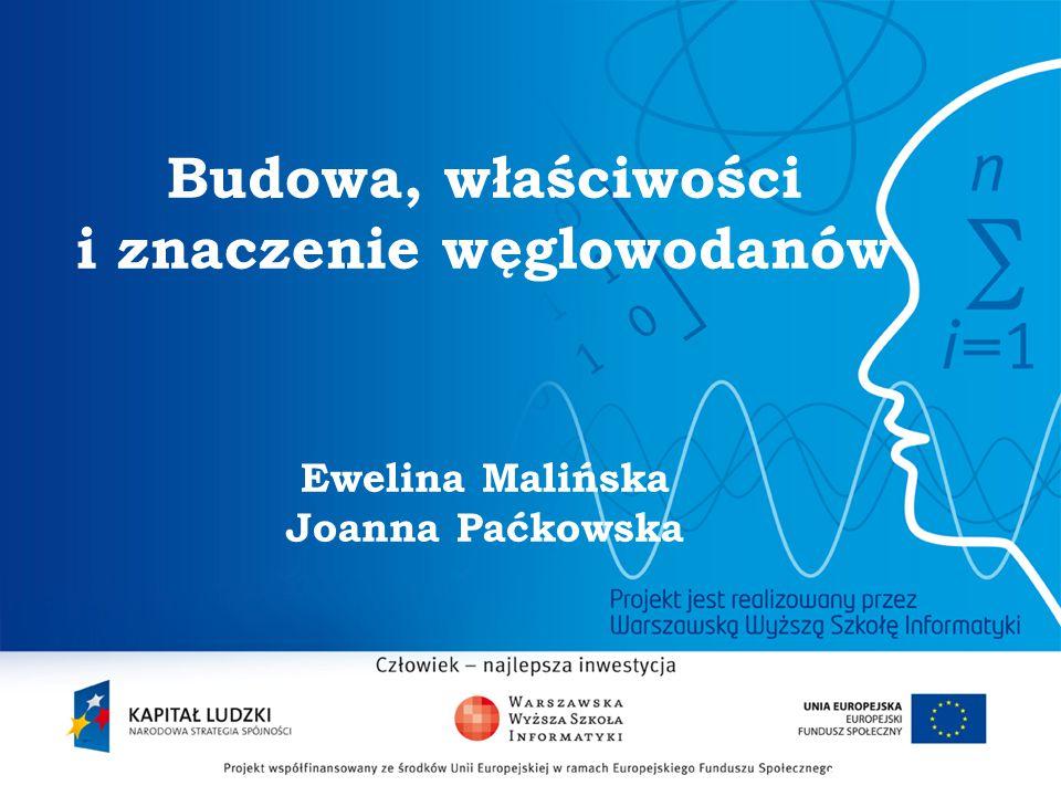 Budowa, właściwości i znaczenie węglowodanów Ewelina Malińska Joanna Paćkowska