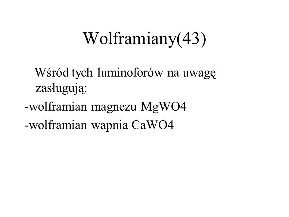 Wolframiany(43) Wśród tych luminoforów na uwagę zasługują: