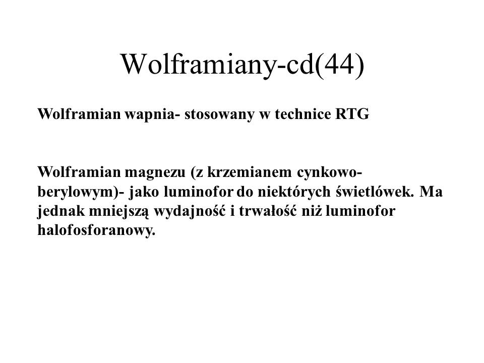 Wolframiany-cd(44) Wolframian wapnia- stosowany w technice RTG