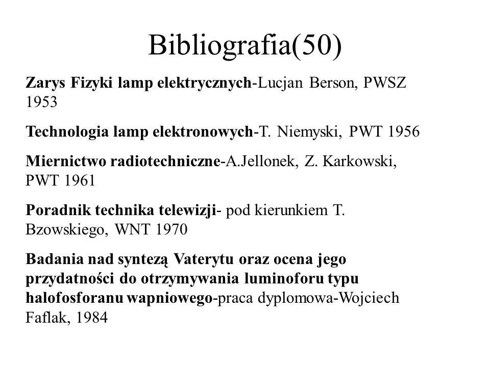 Bibliografia(50) Zarys Fizyki lamp elektrycznych-Lucjan Berson, PWSZ 1953. Technologia lamp elektronowych-T. Niemyski, PWT 1956.