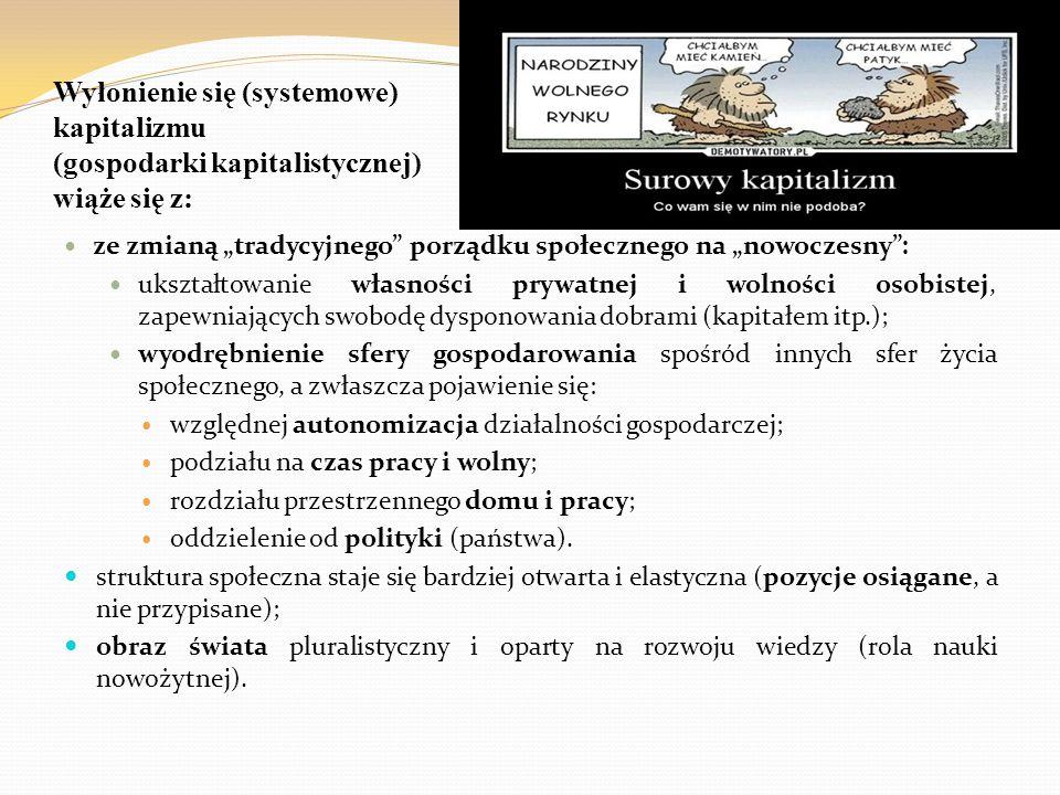 Wyłonienie się (systemowe) kapitalizmu (gospodarki kapitalistycznej) wiąże się z: