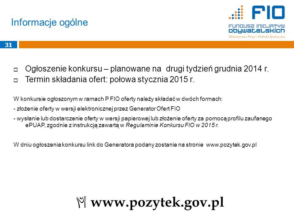Informacje ogólne 31. Ogłoszenie konkursu – planowane na drugi tydzień grudnia 2014 r. Termin składania ofert: połowa stycznia 2015 r.
