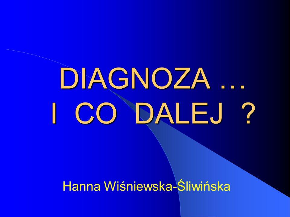 DIAGNOZA … I CO DALEJ Hanna Wiśniewska-Śliwińska