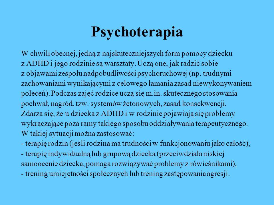 Psychoterapia W chwili obecnej, jedną z najskuteczniejszych form pomocy dziecku. z ADHD i jego rodzinie są warsztaty. Uczą one, jak radzić sobie.