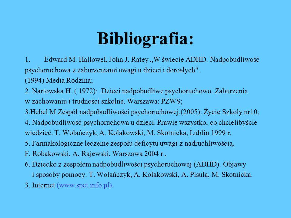 """Bibliografia: Edward M. Hallowel, John J. Ratey """"W świecie ADHD. Nadpobudliwość. psychoruchowa z zaburzeniami uwagi u dzieci i dorosłych ."""