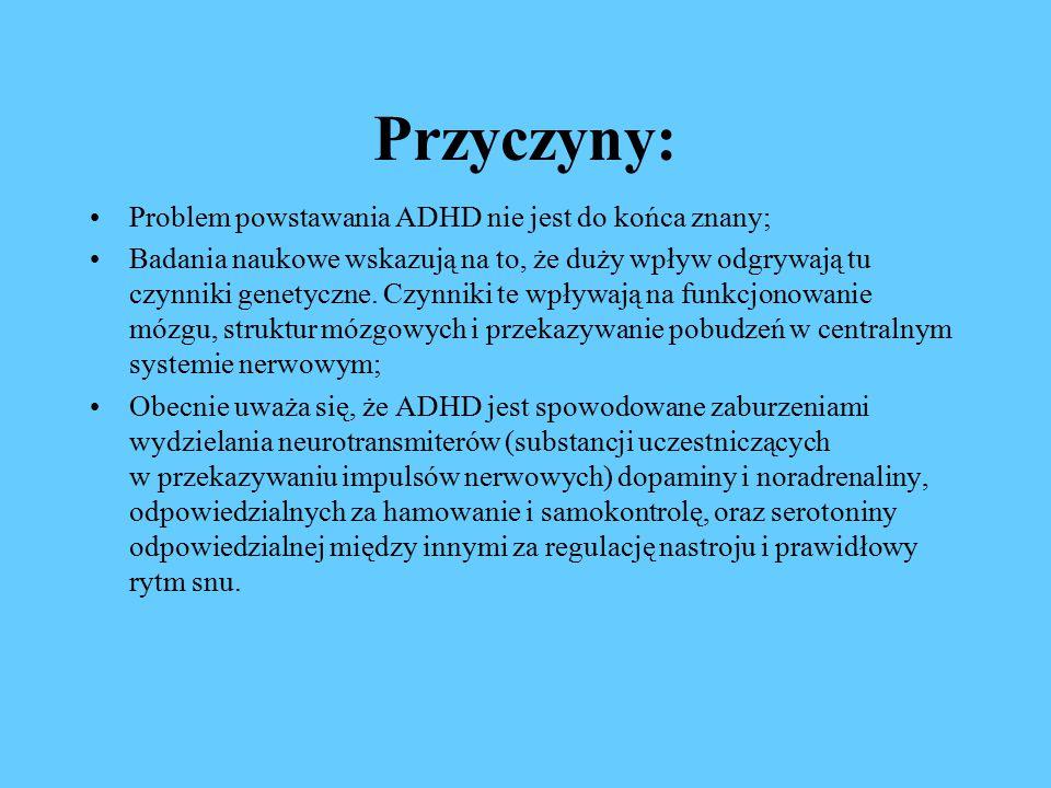 Przyczyny: Problem powstawania ADHD nie jest do końca znany;