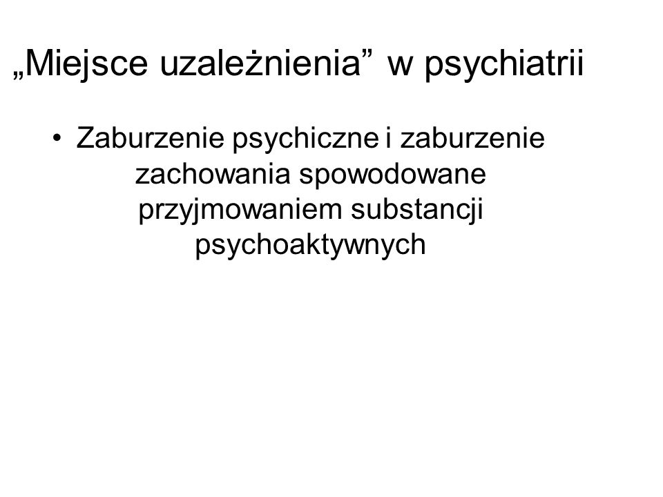 """""""Miejsce uzależnienia w psychiatrii"""
