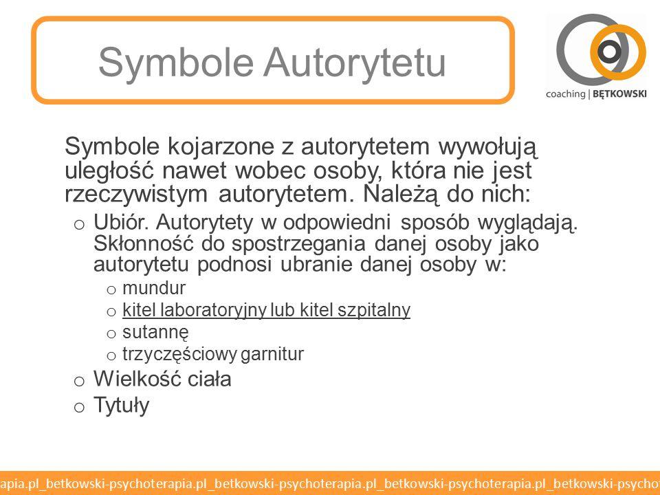 Symbole Autorytetu Symbole kojarzone z autorytetem wywołują uległość nawet wobec osoby, która nie jest rzeczywistym autorytetem. Należą do nich: