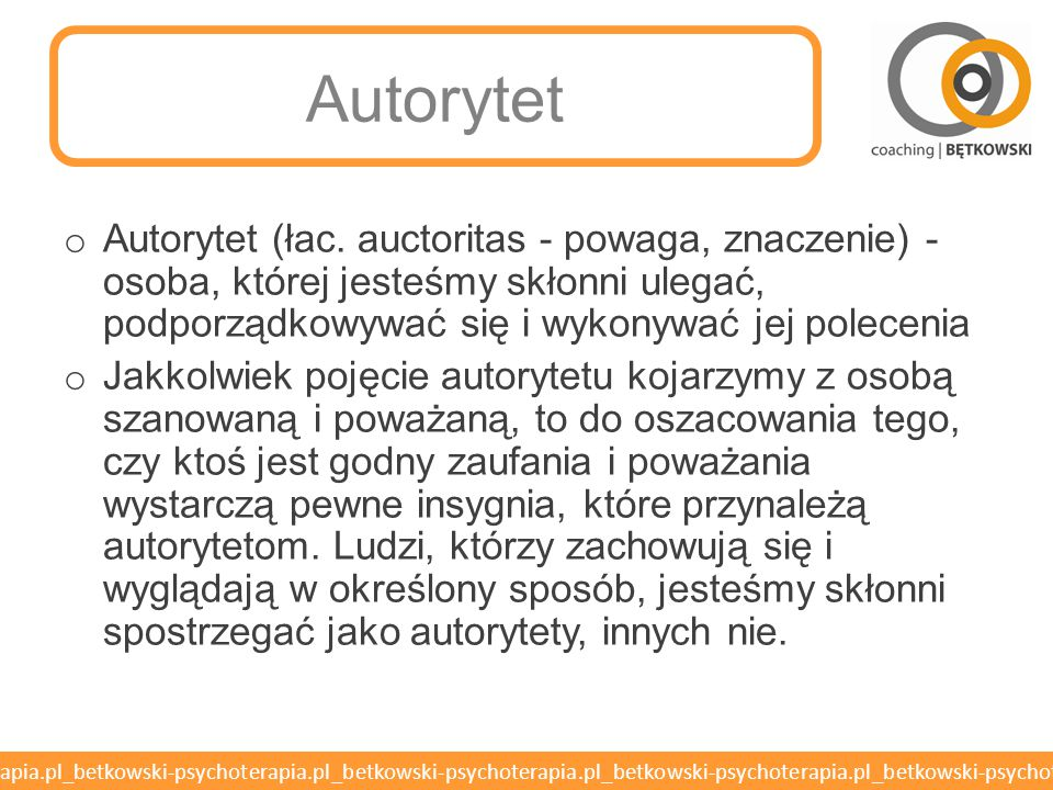 Autorytet Autorytet (łac. auctoritas - powaga, znaczenie) - osoba, której jesteśmy skłonni ulegać, podporządkowywać się i wykonywać jej polecenia.