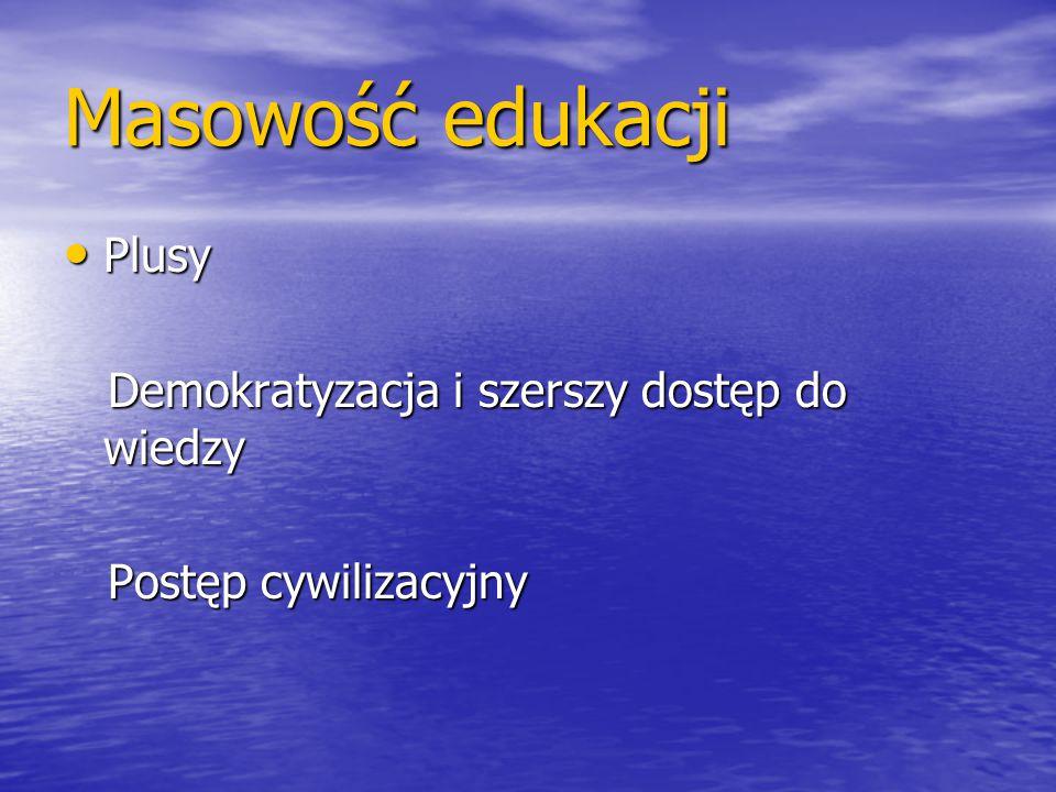 Masowość edukacji Plusy Demokratyzacja i szerszy dostęp do wiedzy