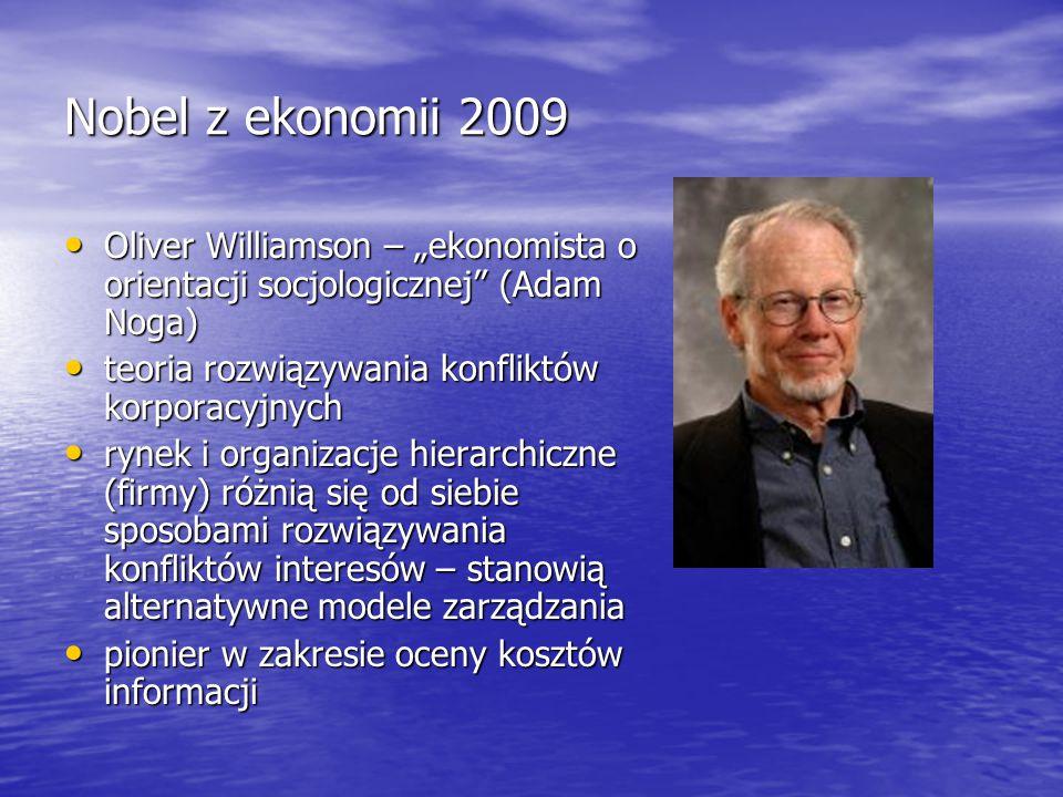 """Nobel z ekonomii 2009 Oliver Williamson – """"ekonomista o orientacji socjologicznej (Adam Noga) teoria rozwiązywania konfliktów korporacyjnych."""