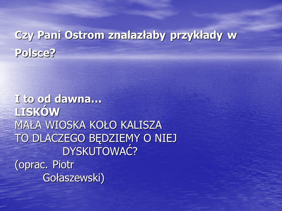 Czy Pani Ostrom znalazłaby przykłady w Polsce