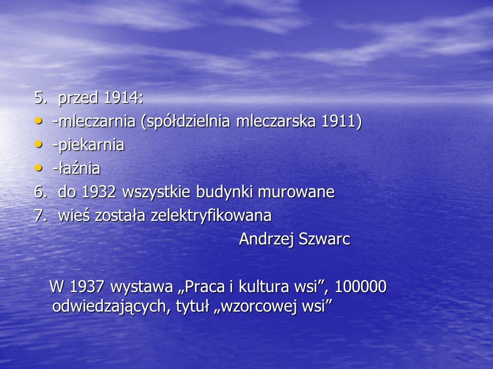 5. przed 1914: -mleczarnia (spółdzielnia mleczarska 1911) -piekarnia. -łaźnia. 6. do 1932 wszystkie budynki murowane.