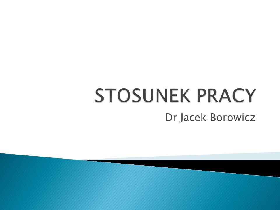 STOSUNEK PRACY Dr Jacek Borowicz