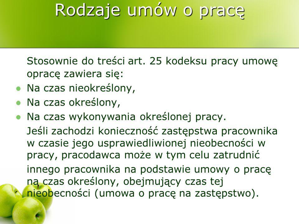 Rodzaje umów o pracę Stosownie do treści art. 25 kodeksu pracy umowę opracę zawiera się: Na czas nieokreślony,