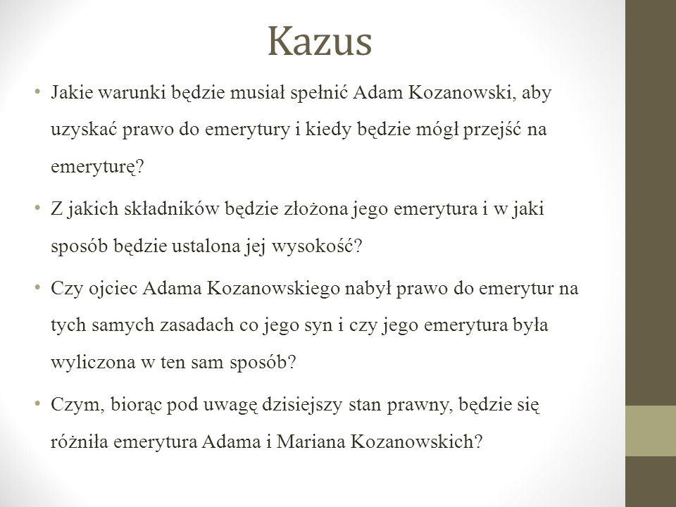 Kazus Jakie warunki będzie musiał spełnić Adam Kozanowski, aby uzyskać prawo do emerytury i kiedy będzie mógł przejść na emeryturę