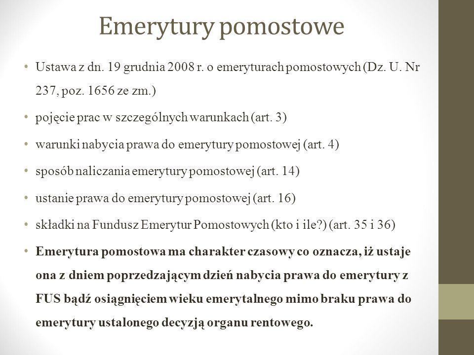 Emerytury pomostowe Ustawa z dn. 19 grudnia 2008 r. o emeryturach pomostowych (Dz. U. Nr 237, poz. 1656 ze zm.)