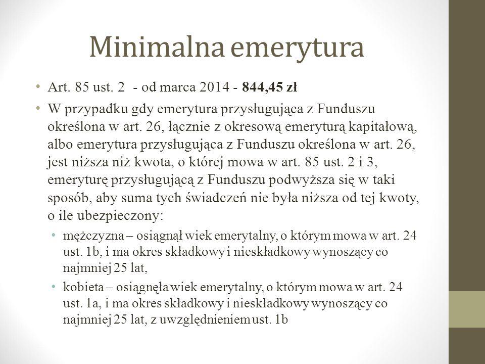 Minimalna emerytura Art. 85 ust. 2 - od marca 2014 - 844,45 zł