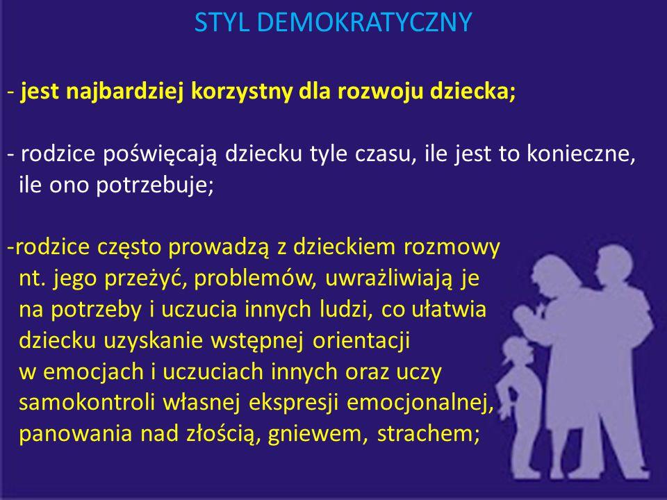 STYL DEMOKRATYCZNY jest najbardziej korzystny dla rozwoju dziecka;