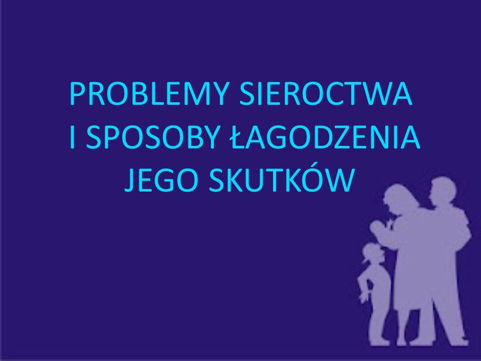 PROBLEMY SIEROCTWA I SPOSOBY ŁAGODZENIA JEGO SKUTKÓW 58 58