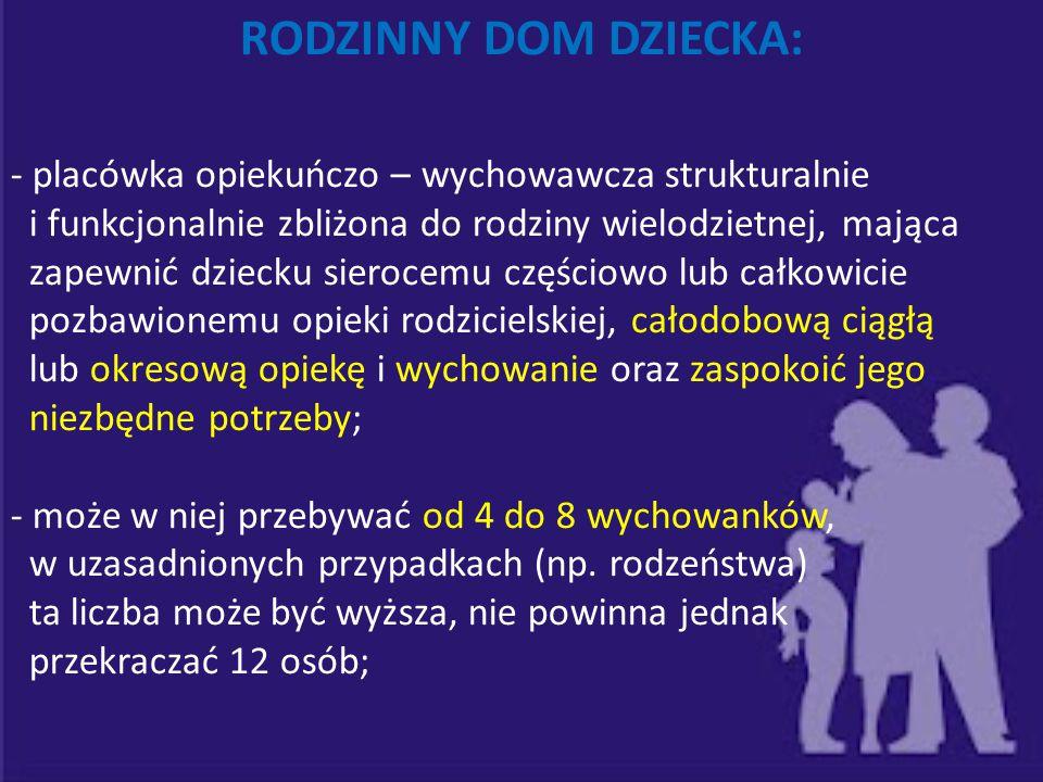 RODZINNY DOM DZIECKA: - placówka opiekuńczo – wychowawcza strukturalnie. i funkcjonalnie zbliżona do rodziny wielodzietnej, mająca.