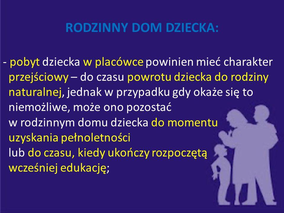 RODZINNY DOM DZIECKA: - pobyt dziecka w placówce powinien mieć charakter. przejściowy – do czasu powrotu dziecka do rodziny.