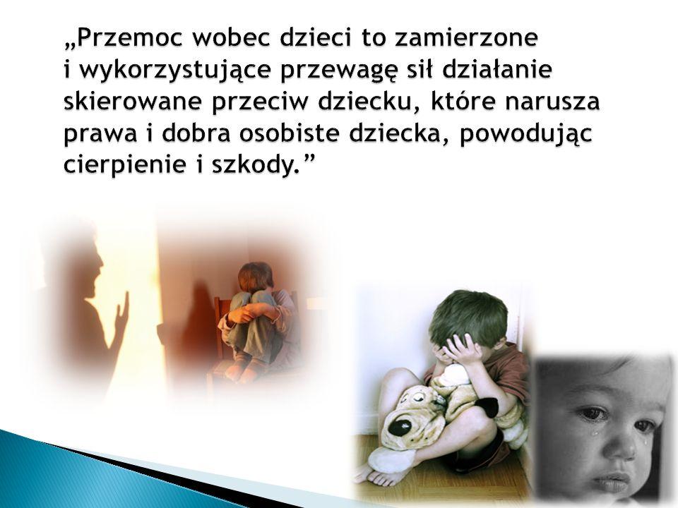 """""""Przemoc wobec dzieci to zamierzone i wykorzystujące przewagę sił działanie skierowane przeciw dziecku, które narusza prawa i dobra osobiste dziecka, powodując cierpienie i szkody."""