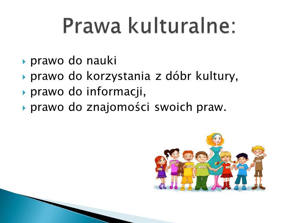 Prawa kulturalne: prawo do nauki prawo do korzystania z dóbr kultury,