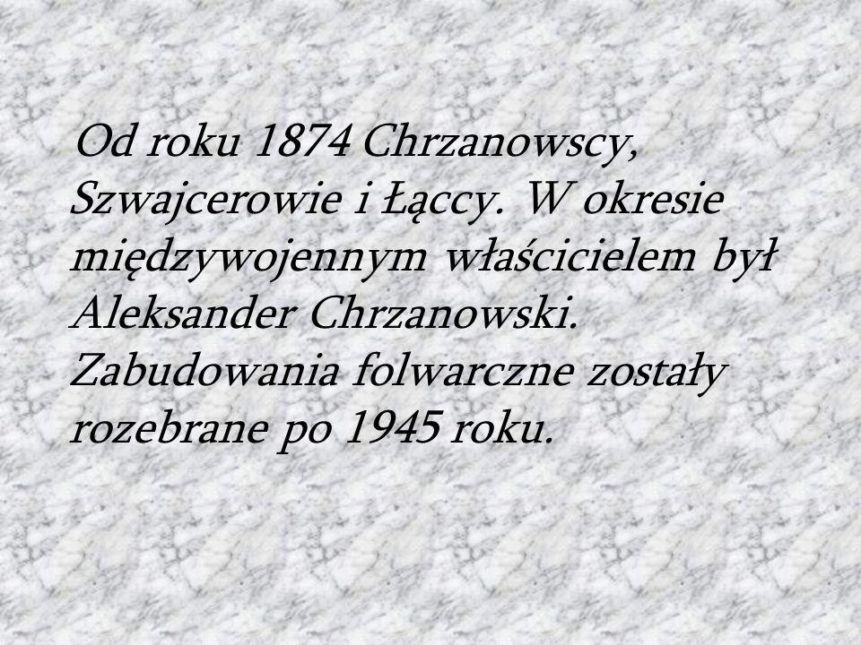 Od roku 1874 Chrzanowscy, Szwajcerowie i Łąccy