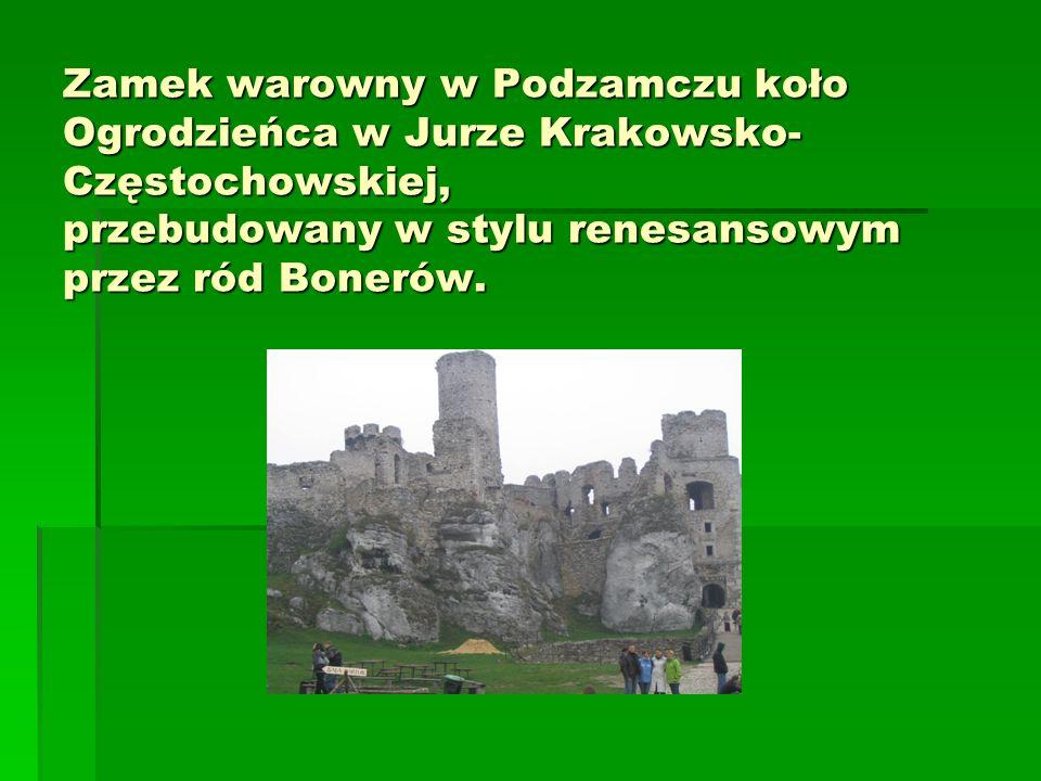 Zamek warowny w Podzamczu koło Ogrodzieńca w Jurze Krakowsko-Częstochowskiej, przebudowany w stylu renesansowym przez ród Bonerów.