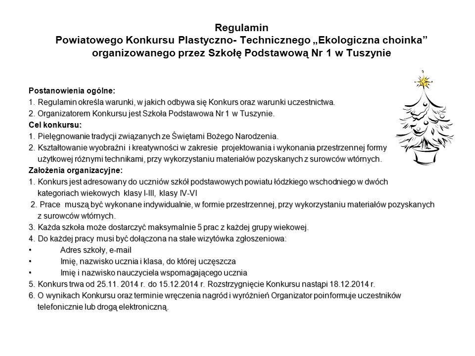 """Regulamin Powiatowego Konkursu Plastyczno- Technicznego """"Ekologiczna choinka organizowanego przez Szkołę Podstawową Nr 1 w Tuszynie"""