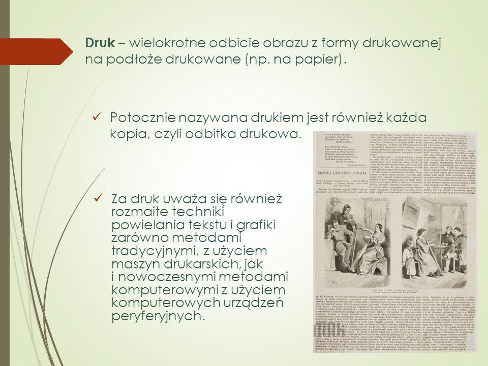 Druk – wielokrotne odbicie obrazu z formy drukowanej na podłoże drukowane (np. na papier).