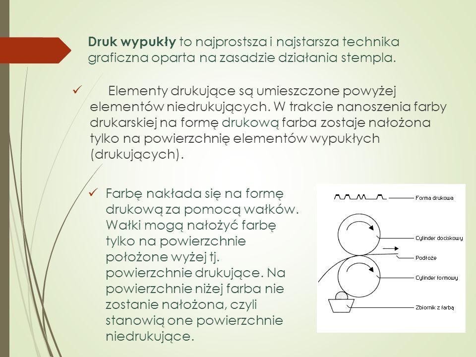 Druk wypukły to najprostsza i najstarsza technika graficzna oparta na zasadzie działania stempla.