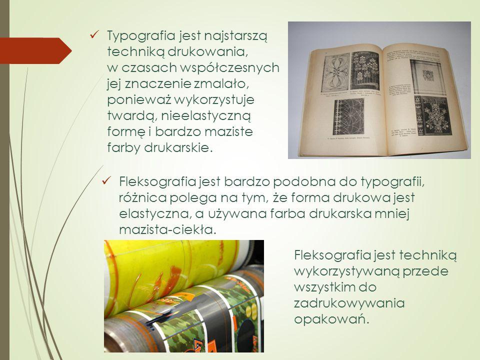 Typografia jest najstarszą techniką drukowania, w czasach współczesnych jej znaczenie zmalało, ponieważ wykorzystuje twardą, nieelastyczną formę i bardzo maziste farby drukarskie.