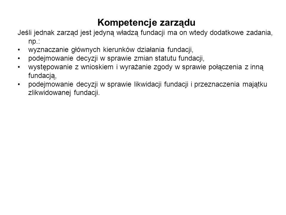 Kompetencje zarządu Jeśli jednak zarząd jest jedyną władzą fundacji ma on wtedy dodatkowe zadania, np.: