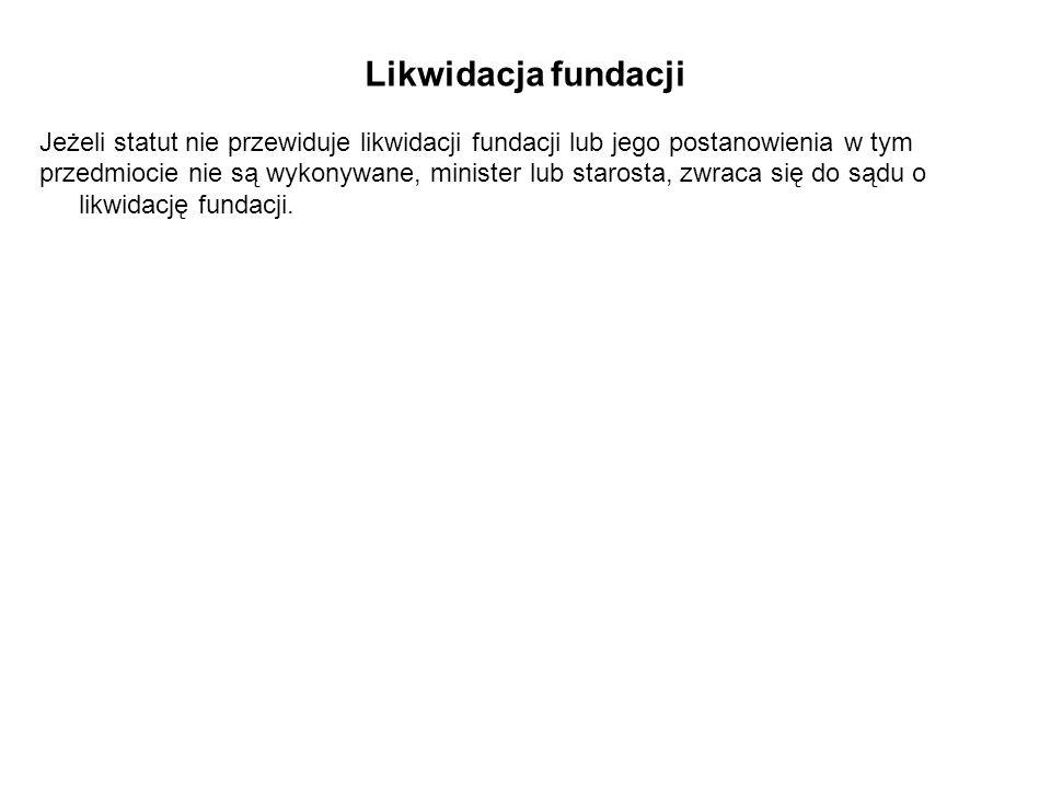 Likwidacja fundacji Jeżeli statut nie przewiduje likwidacji fundacji lub jego postanowienia w tym.