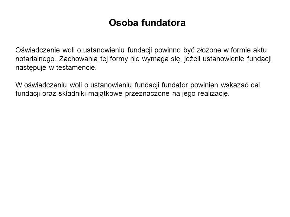 Osoba fundatora Oświadczenie woli o ustanowieniu fundacji powinno być złożone w formie aktu.
