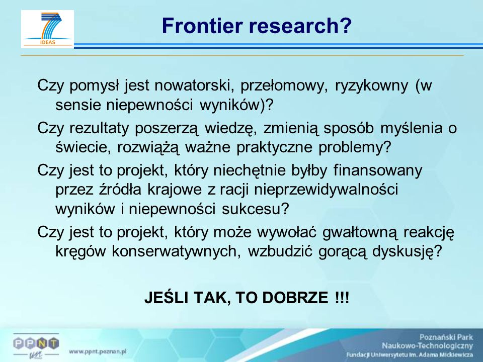 Frontier research Czy pomysł jest nowatorski, przełomowy, ryzykowny (w sensie niepewności wyników)