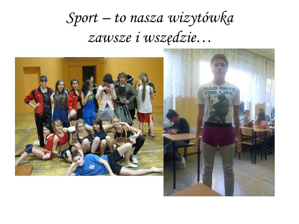 Sport – to nasza wizytówka zawsze i wszędzie…