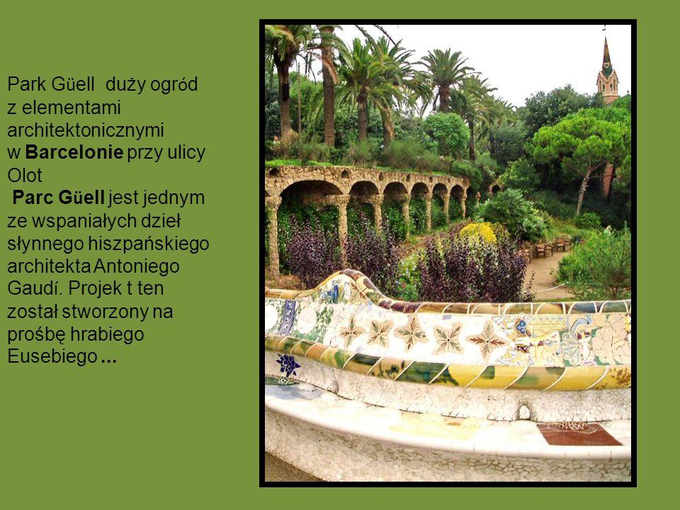 Park Güell duży ogród z elementami architektonicznymi w Barcelonie przy ulicy Olot