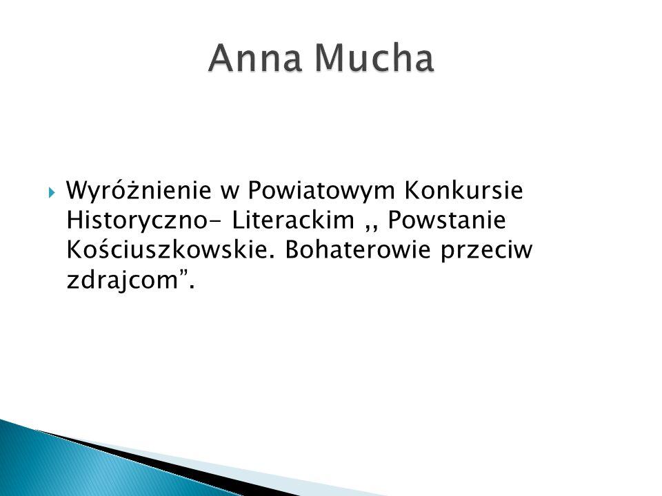 Anna Mucha Wyróżnienie w Powiatowym Konkursie Historyczno- Literackim ,, Powstanie Kościuszkowskie.