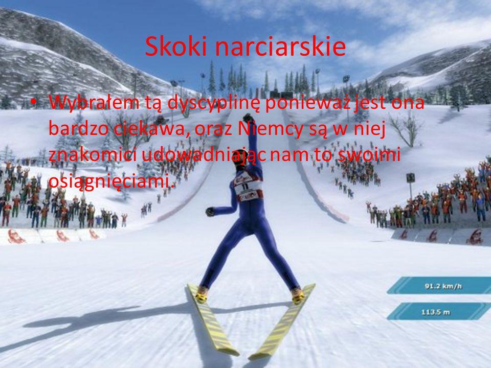 Skoki narciarskie Wybrałem tą dyscyplinę ponieważ jest ona bardzo ciekawa, oraz Niemcy są w niej znakomici udowadniając nam to swoimi osiągnięciami.