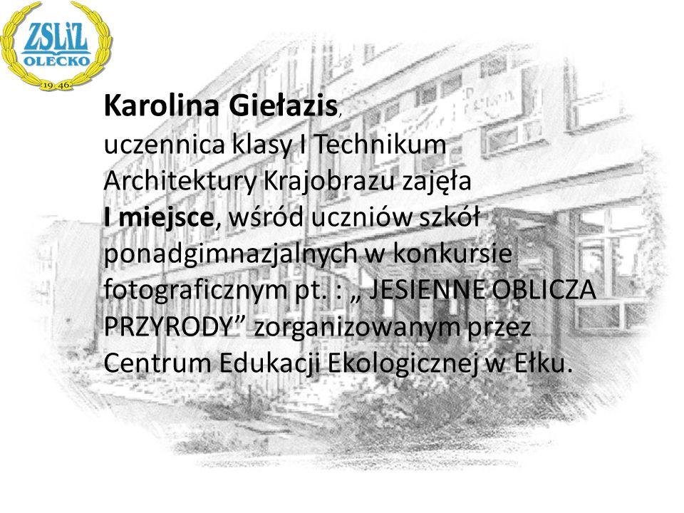 Karolina Giełazis, uczennica klasy I Technikum Architektury Krajobrazu zajęła.