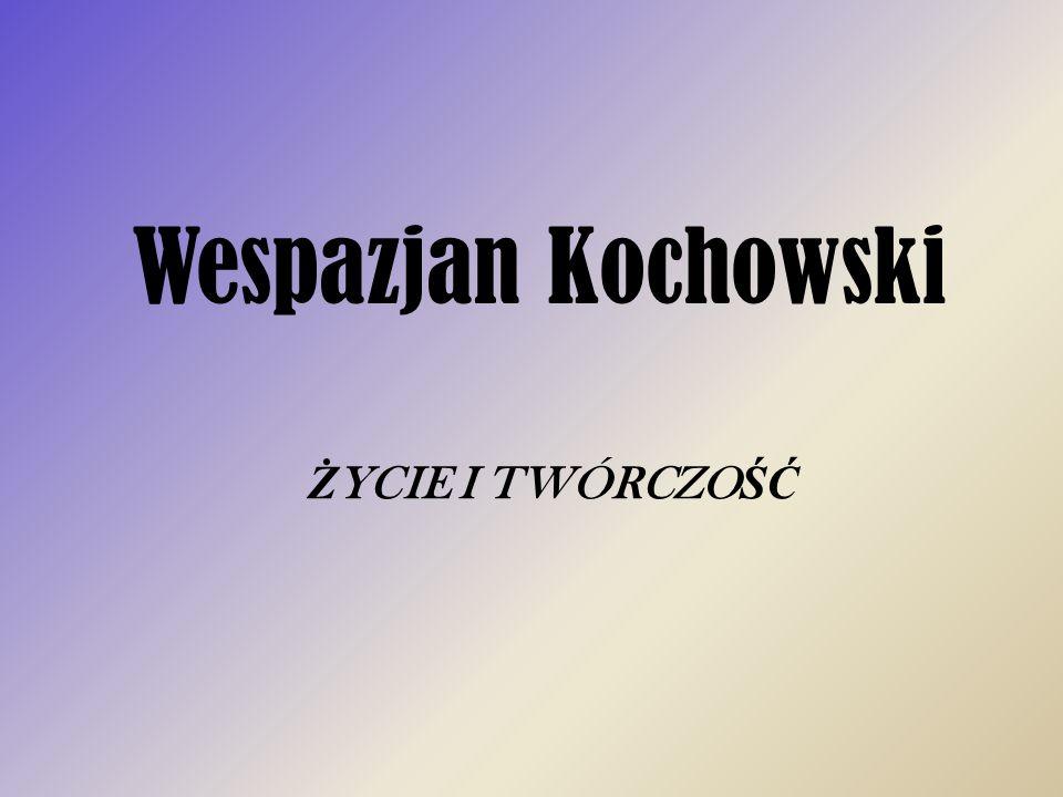 Wespazjan Kochowski ŻYCIE I TWÓRCZOŚĆ