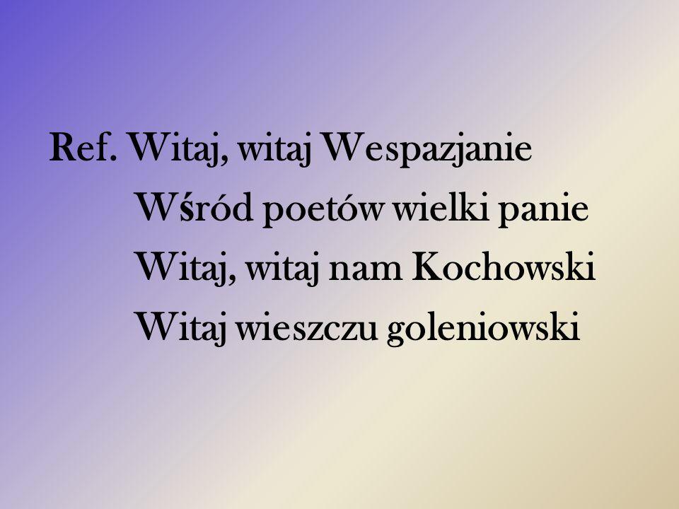 Wśród poetów wielki panie Witaj, witaj nam Kochowski