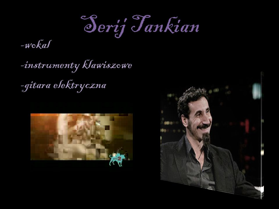 Serij Tankian -wokal -instrumenty klawiszowe -gitara elektryczna
