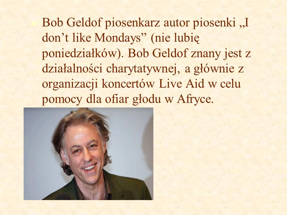 """Bob Geldof piosenkarz autor piosenki """"I don't like Mondays (nie lubię poniedziałków)."""