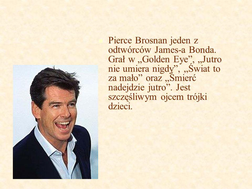 Pierce Brosnan jeden z odtwórców James-a Bonda