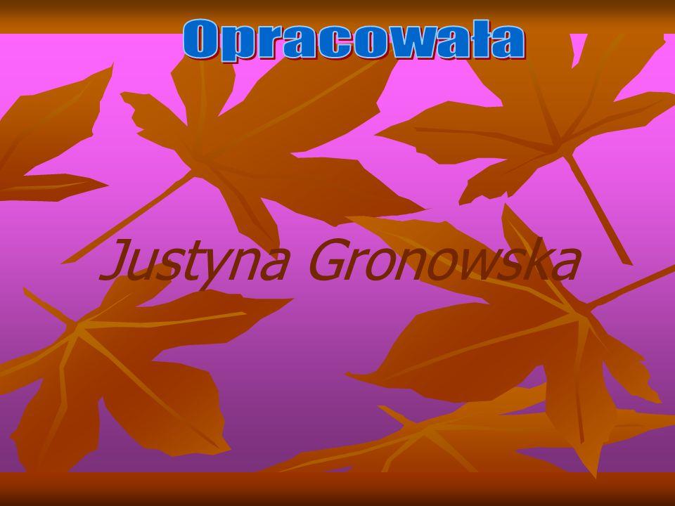 Opracowała Justyna Gronowska